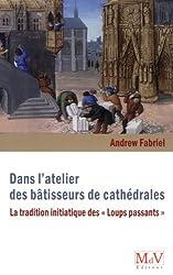 Dans l'atelier des bâtisseurs de cathédrales : La tradition initiatiques des Loups passants
