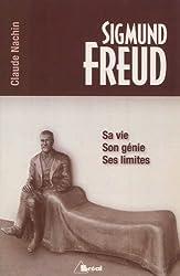 Sigmund Freud sa vie, son génie, ses limites