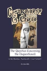 Controversy and Crisis: The Question Concerning the Unquestioned in Ibn Khaldun, Machiavelli and Carl Schmitt