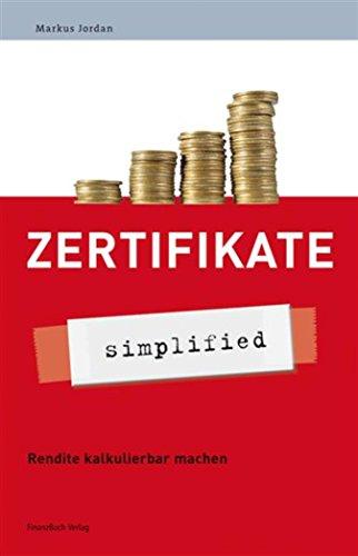 Zertifikate - simplified: Alles zu den neuen Anlageinstrumenten