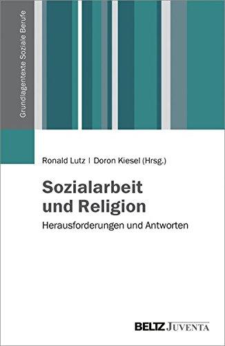 Sozialarbeit und Religion: Herausforderungen und Antworten (Grundlagentexte Soziale Berufe)