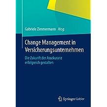 Change Management in Versicherungsunternehmen: Die Zukunft der Assekuranz erfolgreich gestalten