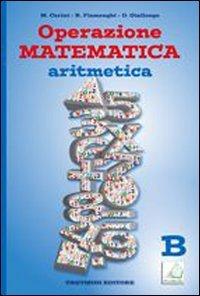 Operazione matematica. Aritmetica. Vol. B. Con quaderno operativo 2. Per la Scuola media