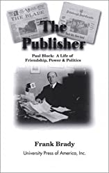 The Publisher: Paul Block: A Life of Friendship, Power and Politics by Frank Brady (2000-12-22)