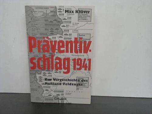 Präventivschlag 1941. Zur Vorgeschichte des Rußland-Feldzuges