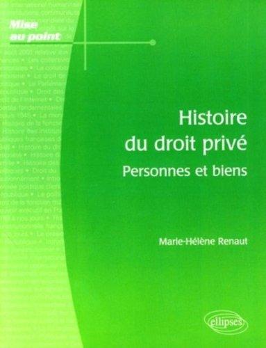 Histoire du droit privé : Personnes et biens par Marie-Hélène Renaut