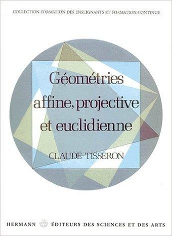 Géométries affine, projective et euclidienne de Claude Tisseron ( 14 février 2001 )