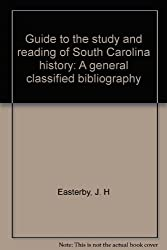 Guide to the study and reading of South Carolina history: A general classified bibliography