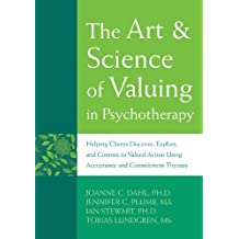 The Art and Science of Valuing in Psychotherapy: Helping Clients Discover, Explore, and Commit to Valued Action Using Acceptance and Commitment Therapy by Dahl PhD, JoAnne, Plumb-Vilardaga, Jennifer, Stewart PhD, Ia (2009) Gebundene Ausgabe
