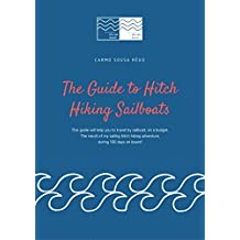 The Guide to Hitch Hiking Sailboats: This guide will help you to travel by sailboat, on a budget. (English Edition)