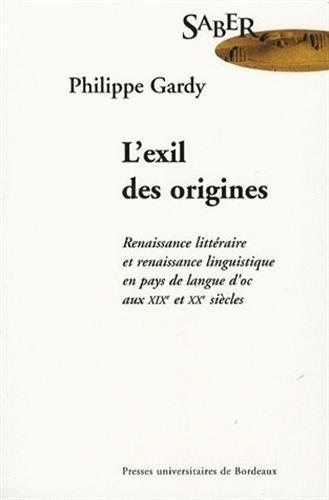 L'exil des origines : Renaissance littéraire et renaissance linguistique en pays de langue d'oc aux XIXe et XXe siècles par Philippe Gardy
