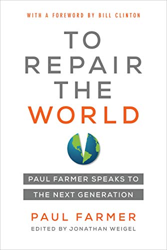 To Repair the World - Paul Farmer Speaks to the Next Generation (California Series in Public Anthropology)