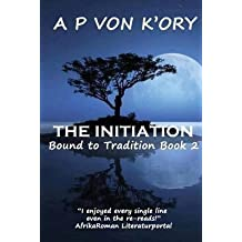 [(Bound to Tradition : The Initiation)] [By (author) A P Von K'Ory] published on (May, 2013)