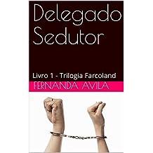 Delegado Sedutor: Livro 1 - Trilogia Farcoland (Portuguese Edition)