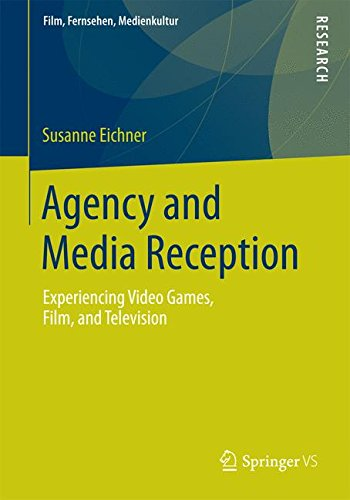 Agency and Media Reception: Experiencing Video Games, Film, and Television (Film, Fernsehen, Medienkultur, Band 3)