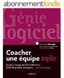 Coacher une équipe agile: Guide à l'usage des ScrumMasters, les chefs de projets, les managers... et leurs équipes !