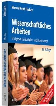 Wissenschaftliches Arbeiten: Erfolgreich bei Bachelor- und Masterarbeit von Manuel René Theisen ( 28. Juni 2013 (Theisen Wissenschaftliches Arbeiten)