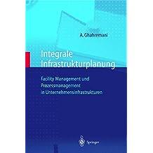 Integrale Infrastrukturplanung: Facility Management und Prozeßmanagement in Unternehmensinfrastrukturen