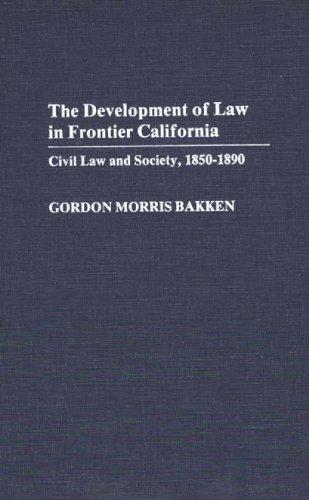 Development of Law in Frontier California: Civil Law and Society, 1850-1890: Civil Law and Society, 1850-90 (Contribution in Legal Studies)