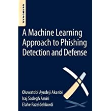 A Machine Learning Approach to Phishing Detection and Defense