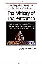 The Ministry of the Watchman: Restoring a Vital Missing Link In the Ministry of the Church