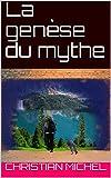 La genèse du mythe (French Edition)