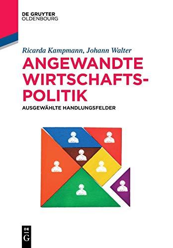 Angewandte Wirtschaftspolitik: Ausgewählte Handlungsfelder (De Gruyter Studium)