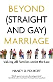 Beyond (Straight and Gay) Marriage: Valuing All Families under the Law (Queer Ideas/Queer Action) by Nancy D. Polikoff (2009-01-01)