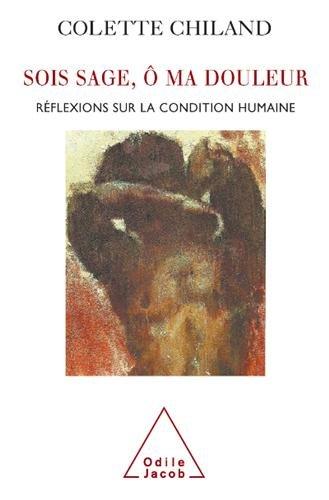 Sois sage, Ô ma douleur : Réflexions sur la condition humaine par Colette Chiland
