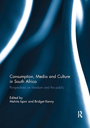 Consumption, Media and Culture in South Africa: Perspectives on Freedom and the Public