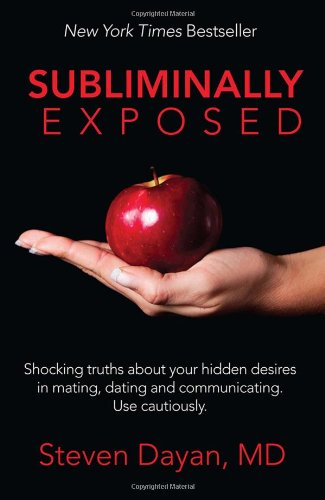 Subliminally Exposed: Shocking Truths about Your Hidden Desires in Mating, Dating and Communicating. Use Cautiously. por Steven Dayan