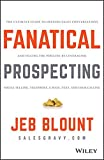 Fanatical Prospecting: The Ultimate Guide to Opening Sales Conversations and Filling ...