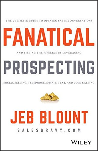 Pdf Download Fanatical Prospecting The Ultimate Guide To Opening Sales Conversations And Filling The Pipeline By Leveraging Social Selling Telephone Email Text And Cold Calling By Jeb Blount Read Online Wetg4vegwee