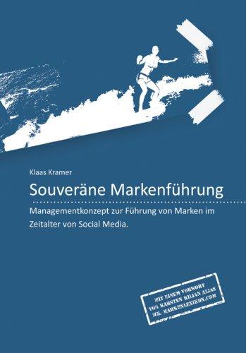 Souveräne Markenführung: Managementkonzept zur Führung von Marken im Zeitalter von Social Media