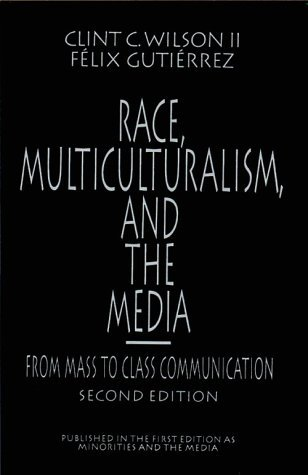 Race, Multiculturalism, and the Media: From Mass to Class Communication by Clint C. Wilson (1995-08-04)