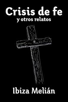 Crisis de fe y otros relatos (Spanish Edition) by [Melián, Ibiza]