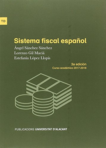 Sistema fiscal español (3ª edición. Curso académico 2017-2018) (Textos docentes) por Ángel Sánchez Sánchez