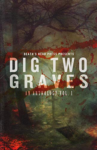 Dig Two Graves: An Anthology Vol. I (English Edition)