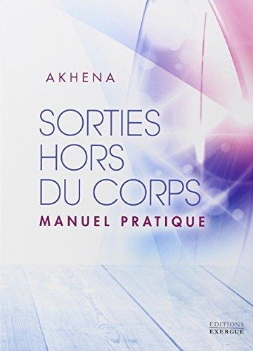 Sorties hors du corps : Manuel pratique par Akhena