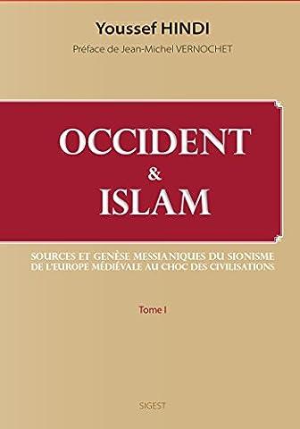 Occident et Islam : Sources et genèse messianiques du sionisme ; De l