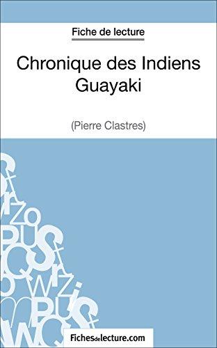 Chronique des Indiens Guayaki de Pierre Clastres (Fiche de lecture): Analyse complète de l'oeuvre (French Edition)