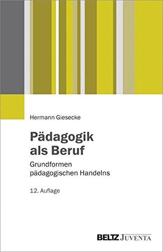 Pädagogik als Beruf: Grundformen pädagogischen Handelns (Juventa Paperback)