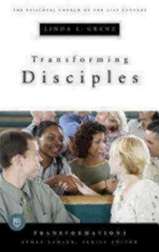 Transforming Disciples (Transformations, the Episcopal Church in the 21st Century)