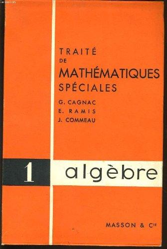 Traite de mathematiques speciales n°1: algèbre par G. CAGNAC & E. RAMIS & J. COMMEAU
