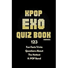 KPOP EXO Quiz Book: 123 Fun Facts Trivia Questions About The Hottest K-Pop Band