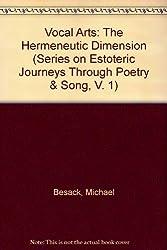 Vocal Arts: The Hermeneutic Dimension (Series on Estoteric Journeys Through Poetry & Song, V. 1)