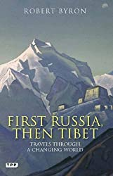 First Russia, Then Tibet: Travels Through a Changing World (Tauris Parke Paperbacks)