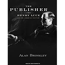 The Publisher: Henry Luce and His American Century: Library Edition
