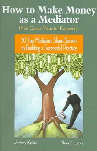 How to Make Money as a Mediator (a Create Value for Everyone): 30 Top Mediators Share Secrets to Building a Successful Practice (Hardback) - Common