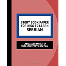 Story Book Paper For Kids To Learn Serbian  Languages Made Fun Through Story Creation: Interactive Workbook For Beginners To Learn Serbian